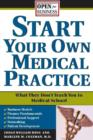 Start Your Own Medical Practice : A Guide to All the Things They Don't Teach You in Medical School about Starting Your Own Practice - eBook