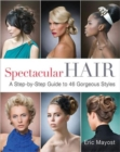 Spectacular Hair : A Step-by-step Guide to 46 Gorgeous Styles - Book