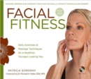 Facial Fitness : Daily Exercises & Massage Techniques for a Healthier, Younger Looking You - Book