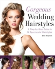 Gorgeous Wedding Hairstyles : A Step-by-Step Guide to 34 Spectacular Hairstyles - Book