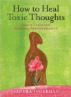 How to Heal Toxic Thoughts : Simple Tools for Personal Transformation - Book