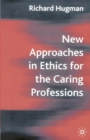New Approaches in Ethics for the Caring Professions : Taking Account of Change for Caring Professions - Book