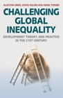 Challenging Global Inequality : Development Theory and Practice in the 21st Century - Book