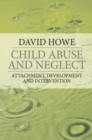 Child Abuse and Neglect : Attachment, Development and Intervention - Book
