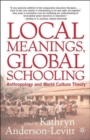 Local Meanings, Global Schooling : Anthropology and World Culture Theory - Book