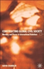 Constructing Global Civil Society : Morality and Power in International Relations - Book