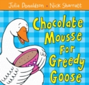 Chocolate Mousse for Greedy Goose - Book