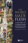 The Word Made Flesh : A History of Christian Thought - Book