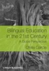 Bilingual Education in the 21st Century : A Global Perspective - Book