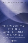 Theological Ethics and Global Dynamics : In the Time of Many Worlds - eBook