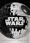 Star Wars: Geektionary : The Galaxy From A To Z - Book
