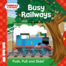 Thomas & Friends: Busy Railways (Push Pull and Slide!) - Book