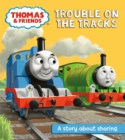 Thomas & Friends: Trouble on the Tracks : A Sharing Story - Book