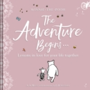 Winnie-the Pooh: The Adventure Begins ... Lessons in Love for your Life Together : For engagements, weddings and anniversaries - Book