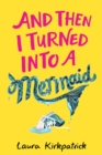 And Then I Turned Into a Mermaid - eBook