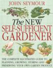The New Self-Sufficient Gardener : The complete illustrated guide to planning, growing, storing and preserving your own garden produce - eBook