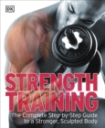 Strength Training : The Complete Step-by-Step Guide to a Stronger, Sculpted Body - Book