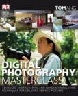 Digital Photography Masterclass : Advanced Photographic and Image-manipulation Techniques for Creating Perfect Pictures - eBook
