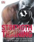 Strength Training : The Complete Step-by-Step Guide to a Stronger, Sculpted Body - eBook
