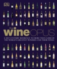 The Wine Opus : A 21st-Century Reference to more than 4,000 of the World's Greatest Wineries and their Wines - Book