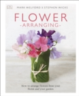 Flower Arranging : How to Arrange Flowers from your Florist and from your Garden - Book