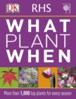 RHS What Plant When : More than 1,000 Top Plants for Every Season - Book
