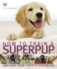 How to Train a Superpup : Unleash your puppy's potential - Book