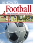 How To...Football : A Step-by-Step Guide to Mastering Your Skills - Book