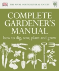 RHS Complete Gardener's Manual : How to Dig, Sow, Plant and Grow - Book
