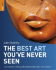 The Best Art You've Never Seen : 101 Hidden Treasures From Around the World - eBook