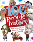 100 People Who Made History : Meet the People Who Shaped the Modern World - Book