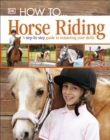 How To...Horse Riding : A Step-by-Step Guide to Mastering Your Skills - Book