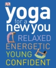Yoga for a New You : Relaxed, Energetic, Young, Confident - Book
