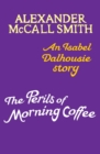 The Perils of Morning Coffee : An Isabel Dalhousie story - eBook