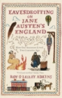 Eavesdropping on Jane Austen's England : How our ancestors lived two centuries ago - eBook