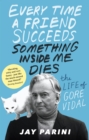 Every Time a Friend Succeeds Something Inside Me Dies : The Life of Gore Vidal - eBook