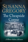 The Cheapside Corpse : The Tenth Thomas Chaloner Adventure - eBook