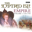 This Sceptred Isle Empire Volume 1 - 1155-1783 - eAudiobook