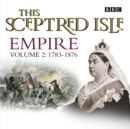 This Sceptred Isle Empire Volume 2 - 1783-1876 - eAudiobook