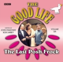 Good Life, The  Volume 6  The Last Posh Frock - eAudiobook
