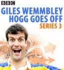 Giles Wemmbley Hogg Goes Off: Complete Series 3 - eAudiobook