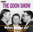 The Goon Show : Volume 1: Moriarty, Where Are You? - eAudiobook