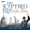 This Sceptred Isle  The Twentieth Century 1939-1959 - eAudiobook
