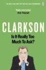 Is It Really Too Much To Ask? : The World According to Clarkson Volume 5 - Book