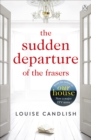 The Sudden Departure of the Frasers : The addictive suspense from the bestselling author of Our House - eBook