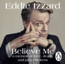 Believe Me : A Memoir of Love, Death and Jazz Chickens - Book