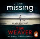 I Am Missing : The heart-stopping thriller from the Sunday Times bestselling author of No One Home - eAudiobook