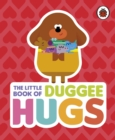 Hey Duggee: The Little Book of Duggee Hugs - eBook