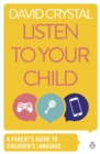 Listen to Your Child : A Parent's Guide to Children's Language - eBook