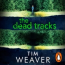The Dead Tracks : Megan is missing . . . in this HEART-STOPPING THRILLER - eAudiobook